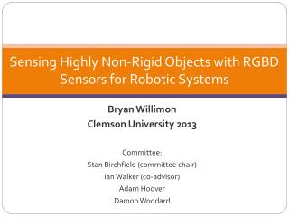 Bryan  Willimon Clemson University 2013  Committee: Stan  Birchfield  (committee chair)