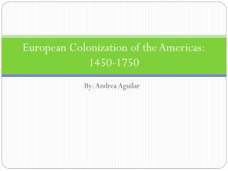 European Colonization of the Americas: 1450-1750