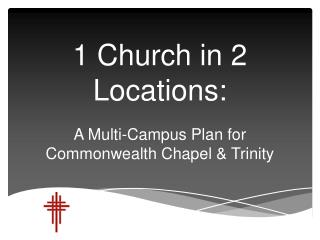 1 Church in 2 Locations:  A Multi-Campus Plan for Commonwealth Chapel & Trinity