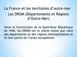 La France et les territoires d' outre-mer Les DROM (Départements et  Régions  d'Outre-Mer )