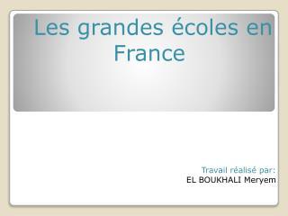 Les grandes écoles en France  Travail réalisé par: