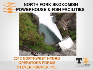 North Fork  skokomish  Powerhouse & fish facilities