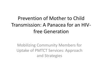 Prevention of Mother to Child Transmission: A Panacea for an HIV-free Generation