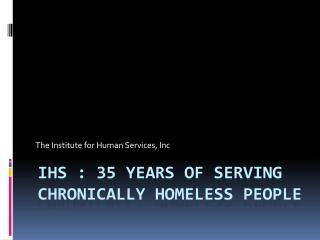 IHS : 35 Years of Serving Chronically Homeless People