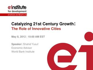 Catalyzing 21st Century Growth :  The Role of Innovative Cities