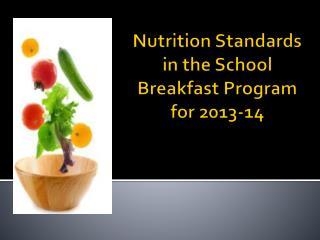 Nutrition Standards in the School  Breakfast Program for 2013-14