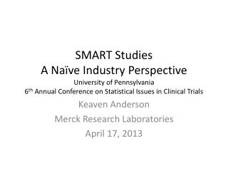 Keaven Anderson Merck Research Laboratories April 17, 2013