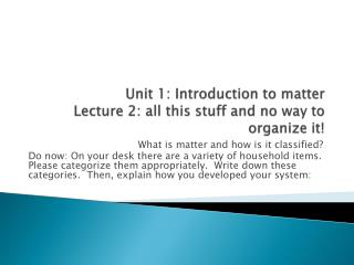 Unit 1: Introduction to matter Lecture 2: all this stuff and no way to organize it!