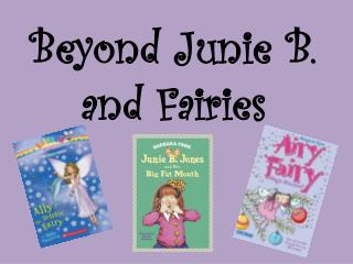 Beyond  Junie  B. and Fairies