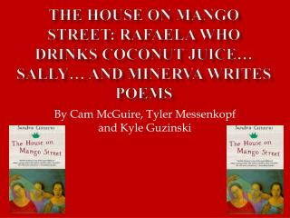 The House on Mango  Street: Rafaela  Who Drinks Coconut  Juice… Sally…  and Minerva Writes Poems