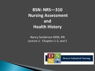 BSN: NRS�310    Nursing Assessment  and Health History Nancy Sanderson MSN, RN