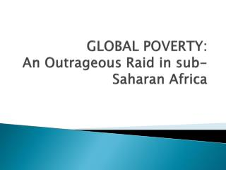 GLOBAL POVERTY: An Outrageous Raid in sub-Saharan Africa