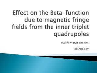 Effect on the Beta-function due to  m agnetic fringe fields from the inner triplet quadrupoles