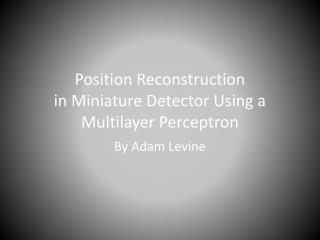 Position Reconstruction in Miniature Detector Using a Multilayer  Perceptron