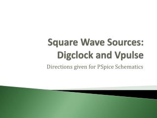 Square Wave Sources: Digclock  and  Vpulse