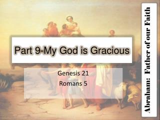 Part  9 -My God is Gracious