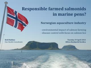 Responsible farmed salmonids in marine pens? Norwegian aquaculture industry