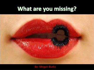 What are you missing?
