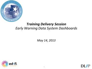 Training Delivery Session  Early Warning Data System Dashboards May 14, 2013