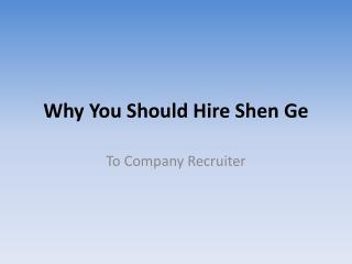 Why You Should Hire Shen Ge