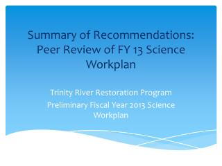 Summary  of Recommendations: Peer Review  of FY 13 Science Workplan