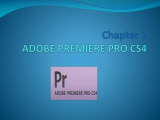 Chapter 2 ADOBE PREMIERE  PRO CS4