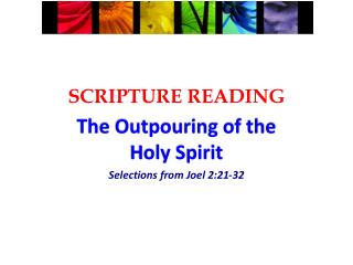 SCRIPTURE READING The Outpouring of the Holy Spirit Selections from Joel 2:21-32