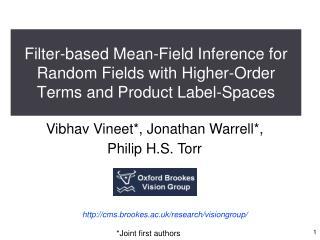 Vibhav Vineet*, Jonathan Warrell*,  Philip H.S. Torr