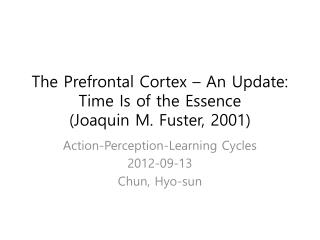 The Prefrontal Cortex – An Update: Time Is of the  Essence  ( Joaquin M.  Fuster ,  2001)