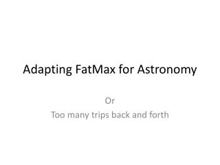 Adapting  FatMax  for Astronomy