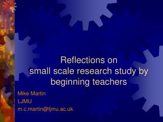 Reflections on  small scale research study by beginning teachers