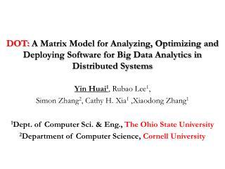 Yin Huai 1 , Rubao Lee 1 ,  Simon Zhang 2 , Cathy H. Xia 1  ,Xiaodong Zhang 1