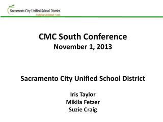 CMC South Conference November 1, 2013 Sacramento City Unified School District Iris Taylor