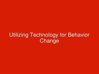 Utilizing Technology for Behavior Change