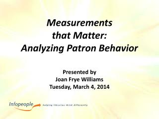Measurements  that Matter:  Analyzing Patron Behavior