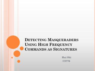 Detecting Masqueraders Using High Frequency Commands as Signatures