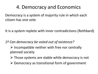 Democracy is a system of majority rule in which each citizen has one  vote
