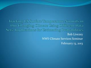 Bob  Livezey NWS Climate Services Seminar February 13, 2013