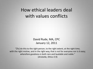 How ethical leaders deal  with values conflicts David Rude, MA, CPC January 12, 2011