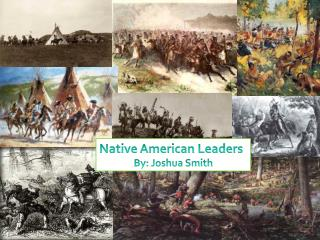 Native American Leaders By: Joshua Smith