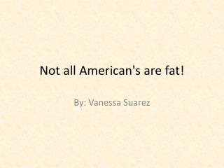 Not all American's are fat!