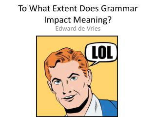 To What Extent Does Grammar Impact Meaning?