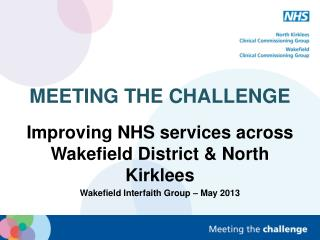 MEETING THE CHALLENGE Improving NHS services across Wakefield District & North Kirklees