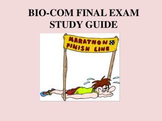 BIO-COM FINAL EXAM STUDY GUIDE