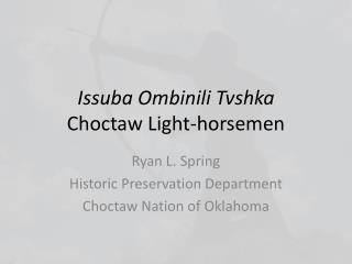 Issuba O mbinili  Tvshka Choctaw Light-horsemen
