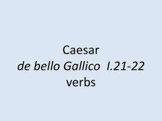 Caesar  de  bello Gallico   I .21-22 verbs