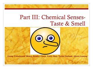 Part III: Chemical Senses- Taste & Smell