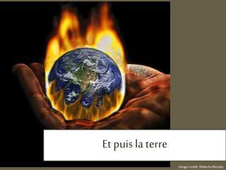 Et  puis  la  terre