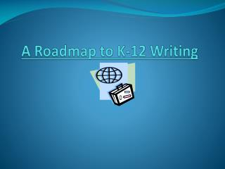 A Roadmap to K-12 Writing