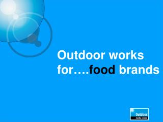 Outdoor works for…. food  brands